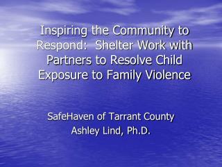 SafeHaven of Tarrant County Ashley Lind, Ph.D.