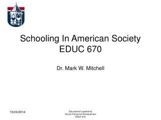 Schooling In American Society EDUC 670 Dr. Mark W. Mitchell