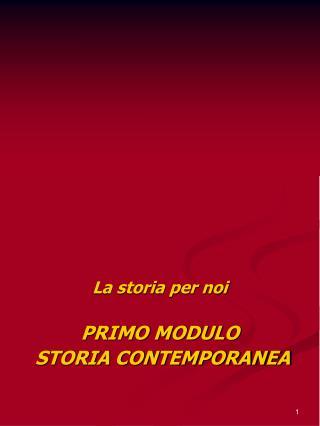 La storia per noi PRIMO MODULO  STORIA CONTEMPORANEA