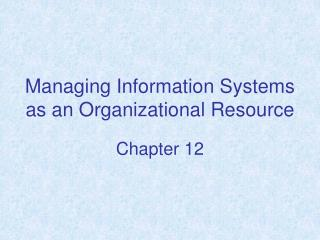Managing Information Systems as an Organizational Resource