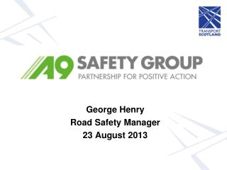 George Henry  Road Safety Manager 23 August 2013