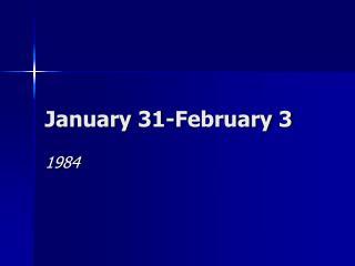 January 31-February 3