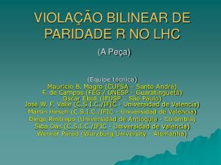 VIOLAÇÃO BILINEAR DE PARIDADE R NO LHC (A Peça)