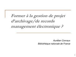Former à la gestion de projet d'archivage/de records management électronique ?