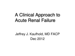 A Clinical Approach to  Acute Renal Failure
