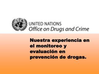 Nuestra experiencia en el monitoreo y  evaluaci n en prevenci n de drogas.