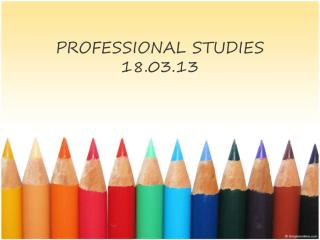 PROFESSIONAL STUDIES 18.03.13