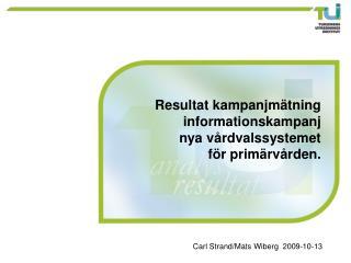 Resultat kampanjmätning informationskampanj  nya vårdvalssystemet  för primärvården.