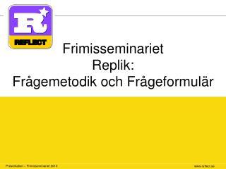 Frimisseminariet Replik: Fr�gemetodik och Fr�geformul�r
