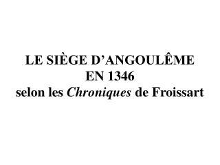 LE SIÈGE D'ANGOULÊME  EN 1346 selon les  Chroniques  de Froissart