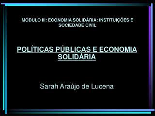 MÓDULO III: ECONOMIA SOLIDÁRIA: INSTITUIÇÕES E SOCIEDADE CIVIL