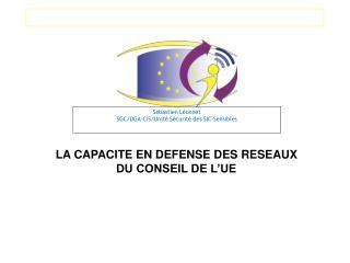 Sébastien Léonnet SGC/DGA-CIS/Unité Sécurité des SIC-Sensibles