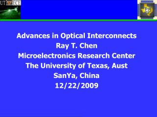 Advances in Optical Interconnects Ray T. Chen Microelectronics Research Center The University of Texas, Aust SanYa, Chin