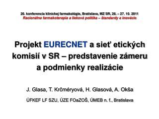 Projekt  EURECNET  asieť etických komisií vSR – predstavenie zámeru  apodmienky realizácie