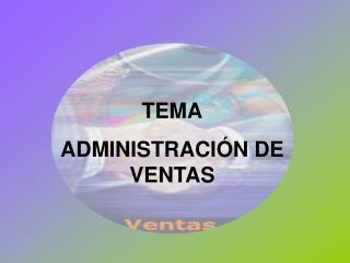 TEMA ADMINISTRACI�N DE VENTAS