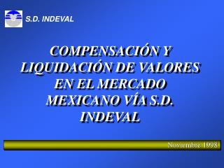 COMPENSACIÓN Y LIQUIDACIÓN DE VALORES EN EL MERCADO MEXICANO VÍA S.D. INDEVAL