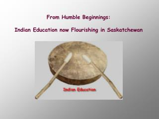 From Humble Beginnings: Indian Education now Flourishing in Saskatchewan