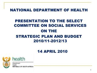 NATIONAL DEPARTMENT OF HEALTH  PRESENTATION TO THE SELECT COMMITTEE ON SOCIAL SERVICES ON THE  STRATEGIC PLAN AND BUDGET