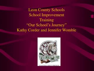 Leon County Schools School Improvement  Training  Our School s Journey  Kathy Corder and Jennifer Womble