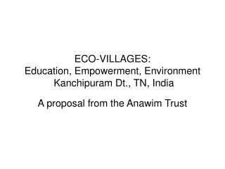 ECO-VILLAGES: Education, Empowerment, Environment  Kanchipuram Dt., TN, India