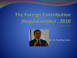 The Foreign Contribution (Regulation)Act , 2010 (In force with Effect From 1st May 2011)