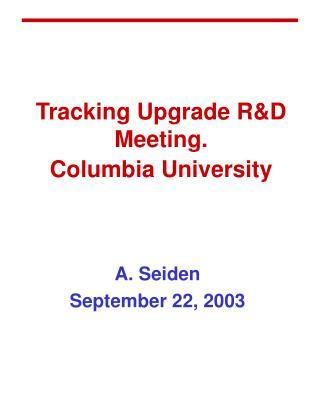 Tracking Upgrade R&D Meeting. Columbia University
