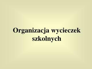 Organizacja wycieczek szkolnych