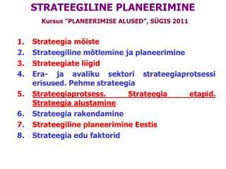 """STRATEEGILINE PLANEERIMINE Kursus """"PLANEERIMISE ALUSED"""", SÜGIS 2011"""