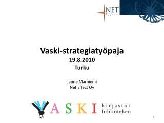 Vaski-strategiatyöpaja 19.8.2010 Turku Janne Marniemi  Net Effect Oy