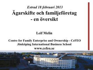 Estrad 18 februari 2013 Ägarskifte och familjeföretag - en översikt Leif Melin