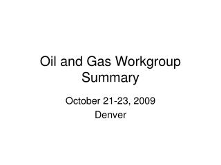 Oil and Gas Workgroup Summary