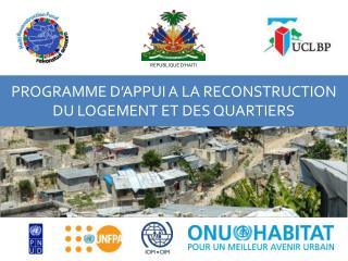 PROGRAMME D�APPUI A LA RECONSTRUCTION DU LOGEMENT ET DES QUARTIERS