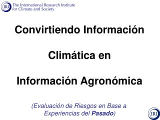 Convirtiendo Informaci n  Clim tica en  Informaci n Agron mica   Evaluaci n de Riesgos en Base a  Experiencias del Pasad