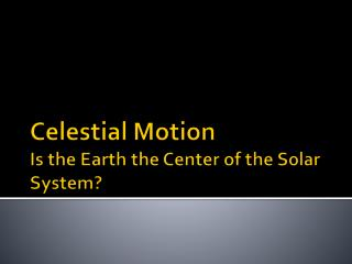 Celestial Motion Is the Earth the Center of the Solar System?