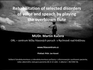Rehabilitation of selected disorders of voice and speach  by  playing the overblown flute