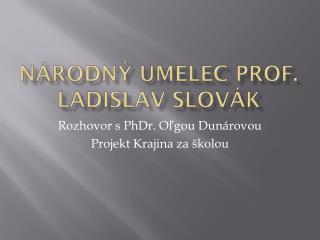 Národný umelec prof. Ladislav Slovák