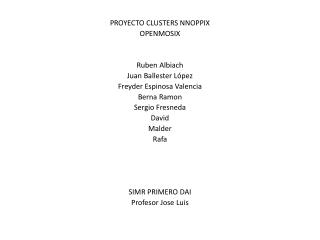 PROYECTO CLUSTERS NNOPPIX OPENMOSIX Ruben A lbiach Juan Ballester López Freyder Espinosa Valencia