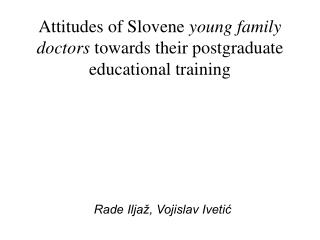 Attitudes of Slovene  young family doctors  towards their postgraduate educational training
