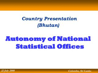 Country Presentation  (Bhutan) Autonomy of National Statistical Offices