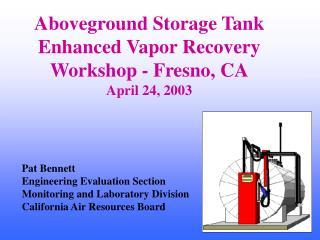 Aboveground Storage Tank Enhanced Vapor Recovery Workshop - Fresno, CA April 24, 2003