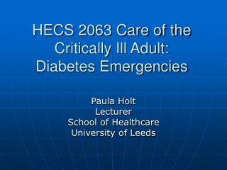 HECS 2063 Care of the Critically Ill Adult: Diabetes Emergencies