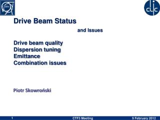 Drive Beam Status and  Issues Drive beam  quality Dispersion tuning Emittance  Combination issues