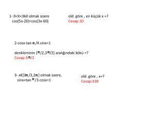 1- 0<X<360 olmak üzere cos (5x-20)= cos (3x-60)