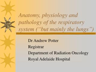 Anatomy, physiology and pathology of the respiratory system (�but mainly the lungs�)