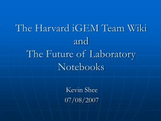 The Harvard iGEM Team Wiki  and  The Future of Laboratory Notebooks