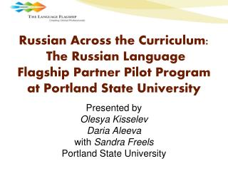 Presented by Olesya Kisselev Daria Aleeva with  Sandra Freels Portland State University