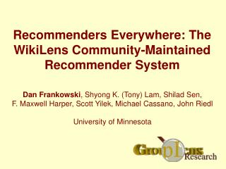 Recommenders Everywhere: The WikiLens Community-Maintained Recommender System