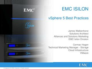 James Walkenhorst Solutions Architect Alliances and Solutions Marketing EMC Isilon Division