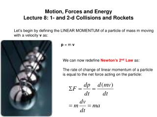 Motion, Forces and Energy Lecture 8: 1- and 2-d Collisions and Rockets