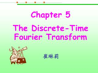 Chapter 5 The Discrete-Time Fourier Transform
